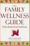 The Family Wellness Guide, Tara Fellner, 1885203624