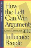 How the Left Can Win Arguments and Influence People : A Tactical Manual for Pragmatic Progressives, Wilson, John K., 0814793622