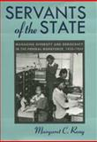 Servants of the State : Managing Diversity and Democracy in the Federal Workforce, 1933-1953, Rung, Margaret C., 0820323624