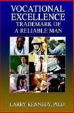 Vocational Excellence : Trademark of a Reliable Man, Kennedy, Larry, 0974703621