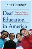 Deaf Education in America : Voices of Children from Inclusion Settings, Cerney, Janet, 1563683628