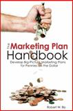 The Marketing Plan Handbook : Develop Big-Picture Marketing Plans for Pennies on the Dollar, Bly, Robert, 1599183625