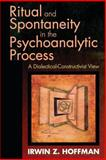 Ritual and Spontaneity in the Psychoanalytic Process : A Dialectical-Constructivist View, Hoffman, Irwin Z., 0881633623