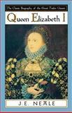 Queen Elizabeth I, J. E. Neale, 0897333624