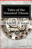 Tales of the Haunted Titanic, Daniel Eness, 1475183623
