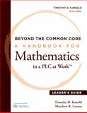 Beyond the Common Core : A Handbook for Mathematics in a PLC at Work(tm), Leader's Guide, Kanold, Timothy D. and Larson, Matthew R., 1936763621