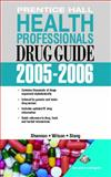 Prentice Hall Health Professional's Drug Guide : 2005-2006, Shannon, Margaret T. and Wilson, Billie Ann, 0131713620
