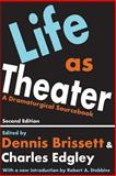 Life as Theater : A Dramaturgical Sourcebook, Brissett, Dennis and Edgley, Charles, 0202303624