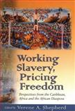 Working Slavery, Pricing Freedom : Perspectives from the Caribbean, Africa and the African Diaspora, , 0312293623