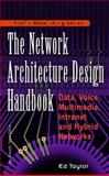 The Taylor Handbook of Network Architecture Design : Data, Voice, Multimedia, Intranet, and Hybrid Networks, Taylor, Ed, 0070633622