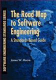 The Road Map to Software Engineering : A Standards-Based Guide, Moore, James W. and Moore, James W., 0471683620