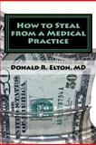 How to Steal from a Medical Practice, Donald Elton, 1456593625