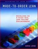 Made-to-Order Lean : Excelling in a High Mix, Low Volume Environment, Lane, Greg, 1563273624
