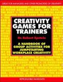 Creativity Games for Trainers : A Handbook of Group Activities for Jumpstarting Workplace Creativity, Epstein, Robert, 0070213631