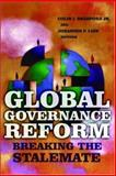 Global Governance Reform : Breaking the Stalemate, , 0815713630