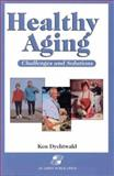 Healthy Aging : Challenges and Solutions, Dychtwald, Ken, 083421363X