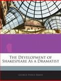 The Development of Shakespeare As a Dramatist, George Pierce Baker, 1145383637