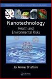 Nanotechnology : Health and Environmental Risks, Shatkin, Jo Anne, 1420053639