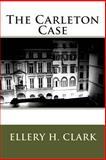 The Carleton Case, Ellery H. Ellery H. Clark, 1495473635