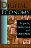 Digital Economy : Impacts, Influences, and Challenges, Kehal, Harbhajan and Singh, Varinder P., 1591403634