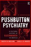Pushbutton Psychiatry : A Cultural History of Electroshock in America, Kneeland, Timothy W. and Warren, Carol A. B., 1598743635