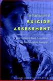 The Practical Art of Suicide Assessment : A Guide for Mental Health Professionals and Substance Abuse Counselors, Shea, Shawn Christopher, 0471183636