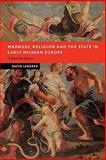 Madness, Religion and the State in Early Modern Europe : A Bavarian Beacon, Lederer, David, 0521123631