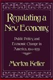 Regulating a New Economy : Public Policy and Social Change in America, 1900-1933, Keller, Morton, 0674753631