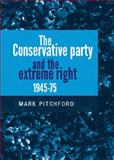 The Conservative Party and the Extreme Right, 1945-1975, Pitchford, Mark, 071908363X