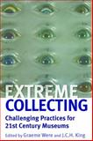 Extreme Collecting : Challenging Practices for 21st Century Museums, King, J. C. H., 0857453637
