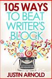 105 Ways to Beat Writer's Block, Justin Arnold, 1484883632