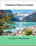 Troublous Times in Canada, John MacDonald, 1499113633