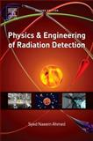 Physics and Engineering of Radiation Detection, Ahmed, Syed Naeem, 012801363X