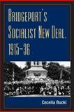 Bridgeport's Socialist New Deal, 1915-36, Bucki, Cecelia, 0252073630