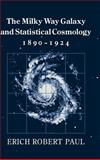 The Milky Way Galaxy and Statistical Cosmology, 1890-1924, Paul, Erich Robert, 0521353637