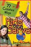77 Creative Ways Kids Can Serve, Sondra Clark, 0898273633