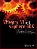 VMware VI and VSphere SDK : Managing the VMware Infrastructure and VSphere, Jin, Steve, 0137153635