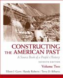 Constructing the American Past : A Source Book of a People's History, Gorn, Elliott J. and Roberts, Randy, 020577363X