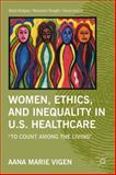 Women, Ethics, and Inequality in U. S. Healthcare : To Count among the Living, Vigen, Aana Marie, 023011363X