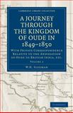 A Journey Through the Kingdom of Oude In 1849-1850 : With Private Correspondence Relative to the Annexation of Oude to British India, Etc, Sleeman, W. H., 1108103634