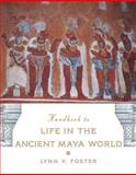The Handbook to Life in the Ancient Maya World, Lynn V. Foster, 0195183630