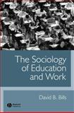 The Sociology of Education and Work, Bills, David B., 0631223630
