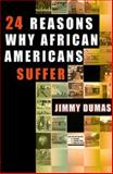 24 Reasons Why African Americans Suffer, Jimmy Dumas, 0913543632