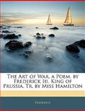 The Art of War, a Poem, by Frederick III King of Prussia, Tr by Miss Hamilton, Frederick, 1143363639