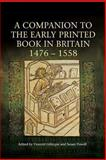 A Companion to the Early Printed Book in Britain, 1476-1558, , 1843843633