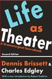 Life as Theater : A Dramaturgical Sourcebook, Brissett, Dennis and Edgley, Charles, 0202303632