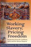 Working Slavery, Pricing Freedom : Perspectives from the Caribbean, Africa and the African Diaspora, Shepherd, Verene A., 0312293631