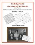 Family Maps of Clark County, Wisconsin, Deluxe Edition : With Homesteads, Roads, Waterways, Towns, Cemeteries, Railroads, and More, Boyd, Gregory A., 1420313630