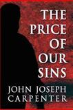 The Price of Our Sins, John Joseph Carpenter, 1462683630