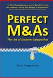 Perfect M and As - the Art of Business Integration, Paul Siegenthaler, 1905823630